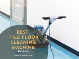 Best Tile Floor Cleaning Machines